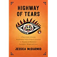 Highway of Tears: A True Story of Racism, Indifference and the Pursuit of Justice for Missing and Murdered Indigenous Women and Girls
