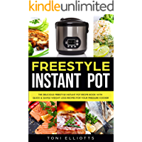 Freestyle Instant Pot: The Delicious Freestyle Instant Pot Recipe Book with Quick & Simple Weight Loss Recipes for Your Pressure Cooker (Weight Watchers)