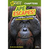 National Geographic Kids Chapters: Ape Escapes: and More True Stories of Animals Behaving Badly (Chapter Book)