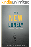 The New Lonely: Finding Intimacy in the Age of Isolation