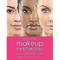 Robert Jones' Makeup Masterclass: A Complete Course in Makeup for All Levels, Beginner to Advanced