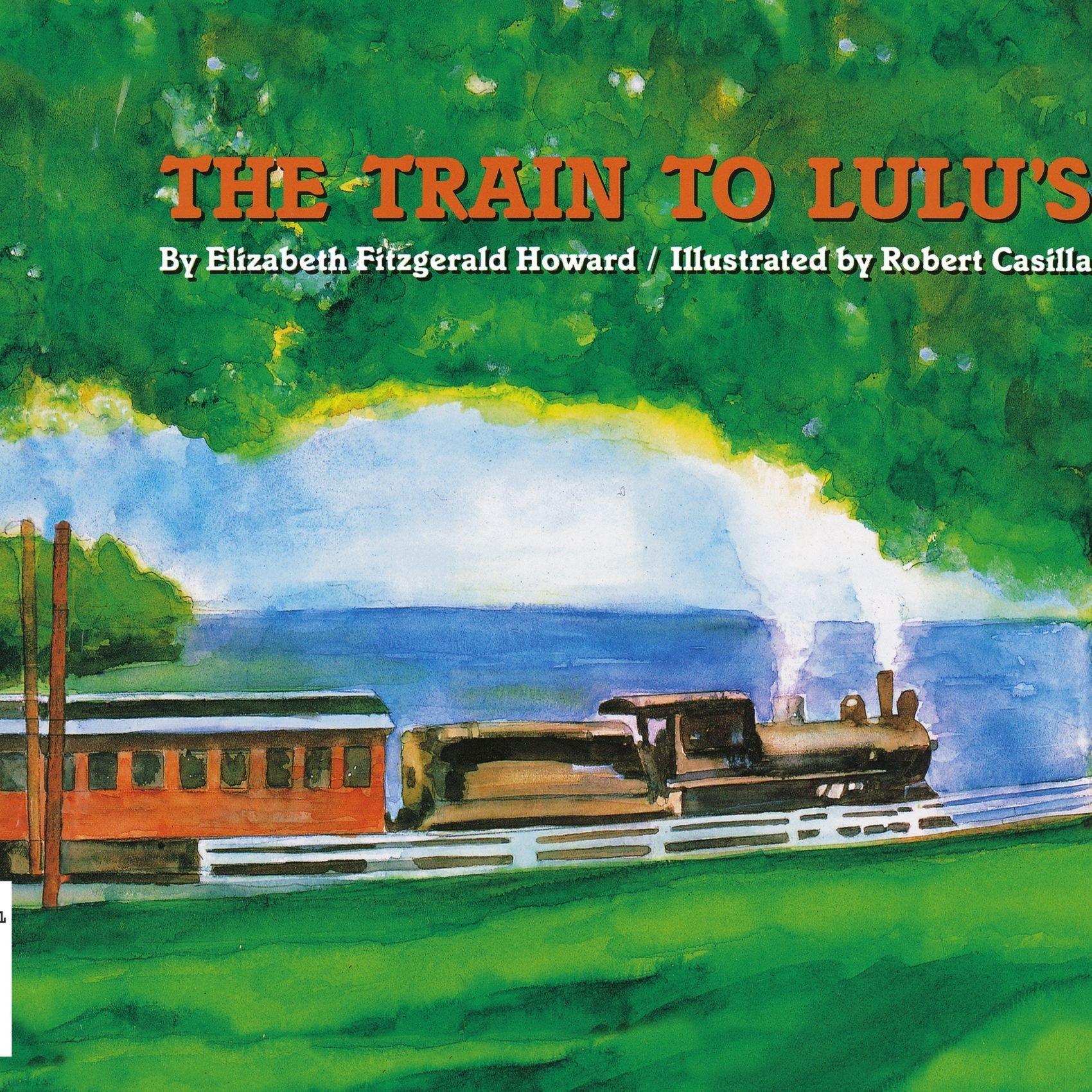 The Train To Lulu's: Elizabeth Fitzgerald Howard: 9781416961611:  Amazon: Books