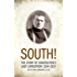 SOUTH! (Illustrated): THE STORY OF SHACKLETON'S LAST EXPEDITION 1914–1917