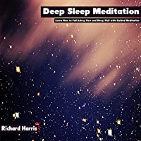 Deep Sleep Meditation: Learn How to Fall Asleep Fast and Sleep Well with Guided Meditation