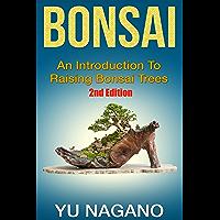 Bonsai: An Introduction to Raising Bonsai Trees (2nd Edition) (botanical, home garden, horticulture, garden, landscape, plants, gardening) (English Edition)