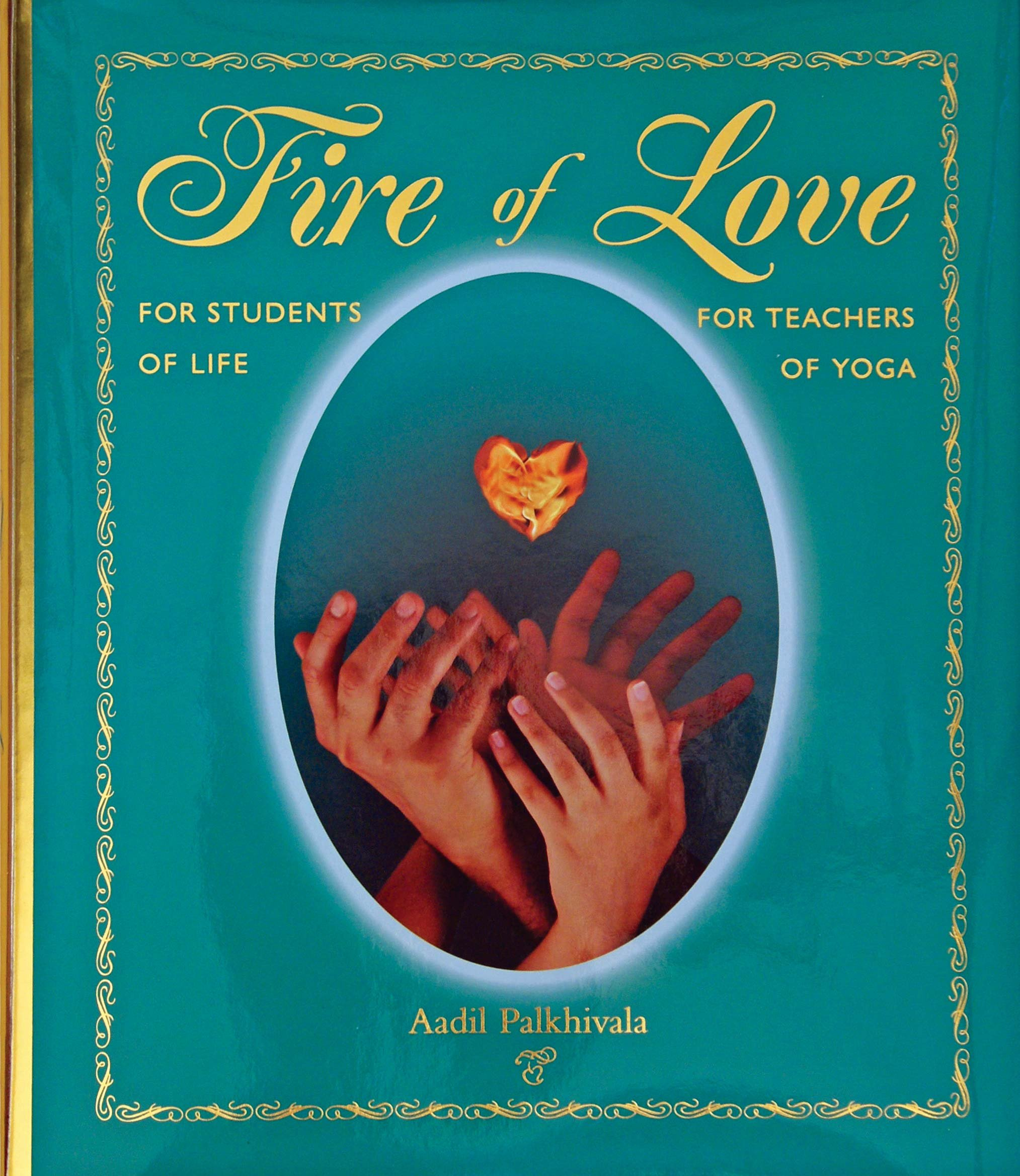Download Fire of Love for Students of Life for Teachers of Yoga pdf