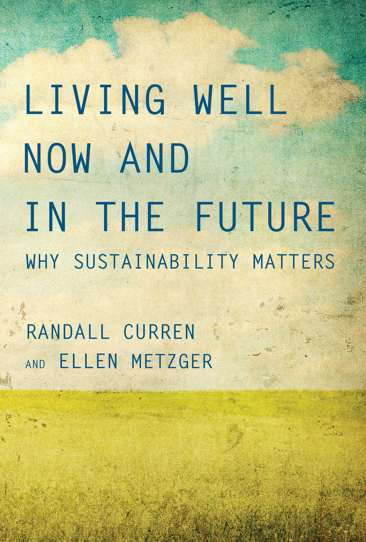 Living Well Now and in the Future: Why Sustainability Matters (The MIT  Press): Curren, Randall, Metzger, Ellen: 9780262535137: Amazon.com: Books
