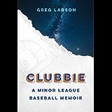 Clubbie: A Minor League Baseball Memoir