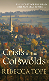Crisis in the Cotswolds: The secrets of the dead will not stay buried… (Cotswold Mysteries Book 16)
