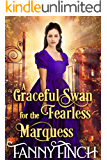 A Graceful Swan for the Fearless Marquess: A Clean & Sweet Regency Historical Romance
