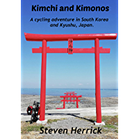 Kimchi and Kimonos: A cycling adventure in South Korea and Kyushu, Japan (AsiaVelo Series Book 2) (English Edition)