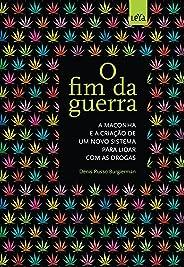 O Fim da Guerra - A maconha e a criação de um novo sistema para lidar com as drogas.
