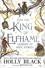 How the King of Elfhame Learned to Hate Stories (The Folk of the Air series) Perfect Christmas gift for fans of Fantasy Fiction Kindle Edition