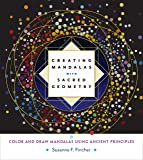 Creating Mandalas with Sacred Geometry: Color and Draw Mandalas Using Ancient Principles