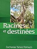 Racines et Destinées: Traiter avec ton passé, déterminer ton avenir (French Edition)