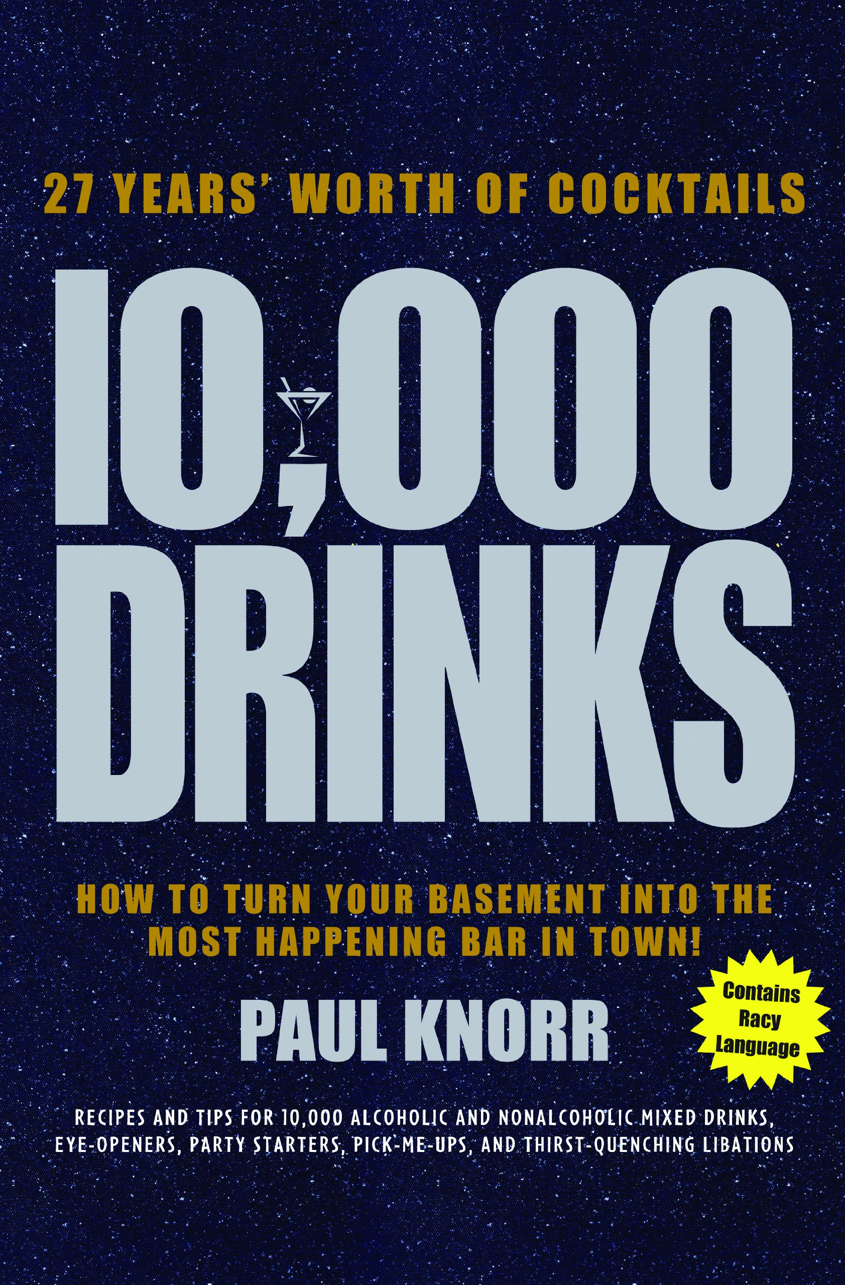 10, 000 Drinks: How to Turn Your Basement Into the Most Happening Bar in  Town!: Paul Knorr: 9781402742873: Amazon.com: Books