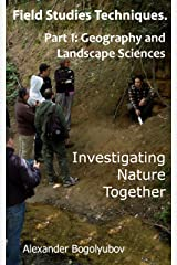 Field Studies Techniques. Part 1. Geography and Landscape Sciences: Investigating Nature Together Kindle Edition