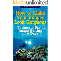 Point and Shoot: How to Make Your Images Look Gorgeous: Become a Pro at Image Editing in 9 Days book cover