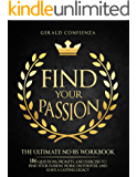 Find Your Passion: The Ultimate No BS Workbook. 186 Questions, Prompts, and Exercises to Find Your Passion, Work on Purpose, and Leave a Lasting Legacy