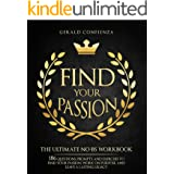 Find Your Passion: The Ultimate No BS Workbook. 186 Questions, Prompts, and Exercises to Find Your Passion, Work on Purpose,