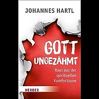 Gott ungezähmt: Raus aus der spirituellen Komfortzone (German Edition)