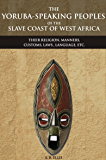 THE YORUBA-SPEAKING PEOPLES OF THE SLAVE COAST OF WEST AFRICA: THEIR RELIGION, MANNERS, CUSTOMS, LAWS., LANGUAGE, ETC. (An Ethnic group of Southwestern ... - Annotated Misunderstanding Africa