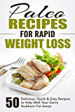 Paleo Recipes for Rapid Weight Loss: 50 Delicious, Quick & Easy Recipes to Help Melt Your Damn Stubborn Fat Away!: Paleo Recipes, Paleo, Paleo Cookbook, ... Book, Paleo Cookbook (English Edition)
