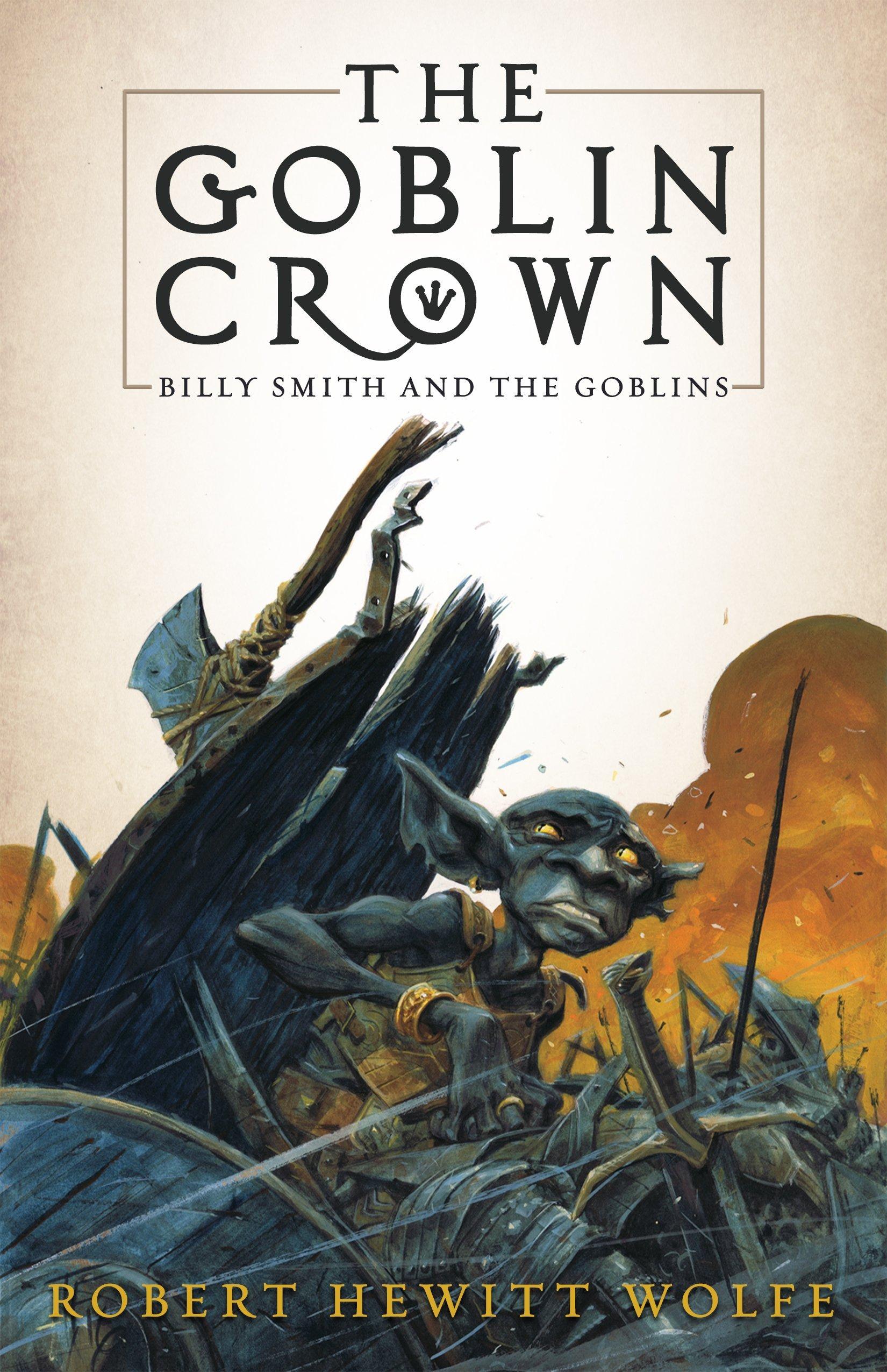 The Goblin Crown: Billy Smith and the Goblins, Book 1: Amazon.es: Robert Hewitt Wolfe: Libros en idiomas extranjeros