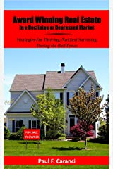 Award Winning Real Estate Sales in a Declining or Depressed Market: Strategies For Thriving, Not Just Surviving, During the Bad Times Kindle Edition