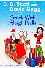 Stuck with Sleigh Bells (A Stuck with a Series Christmas Novella) (The Stuck with a Series Book 3) Kindle Edition