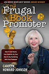 The Frugal Book Promoter - 3rd Edition: How to get nearly free publicity on your own or by partnering with your publisher Kindle Edition