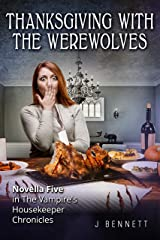 Thanksgiving with the Werewolves: The Vampire's Housekeeper Chronicles Kindle Edition