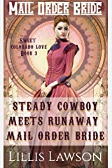 Mail Order Bride: STEADY COWBOY MEETS RUNAWAY MAIL ORDER BRIDE: (The Murphy Cowboy Brothers Looking For Love: Sweet Colorado Love, Book 3) Kindle Edition