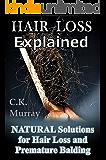 Hair Loss Explained - Natural Solutions for Hair Loss and Premature Balding: (Natural Hair Care, Hair Loss, Scalp…