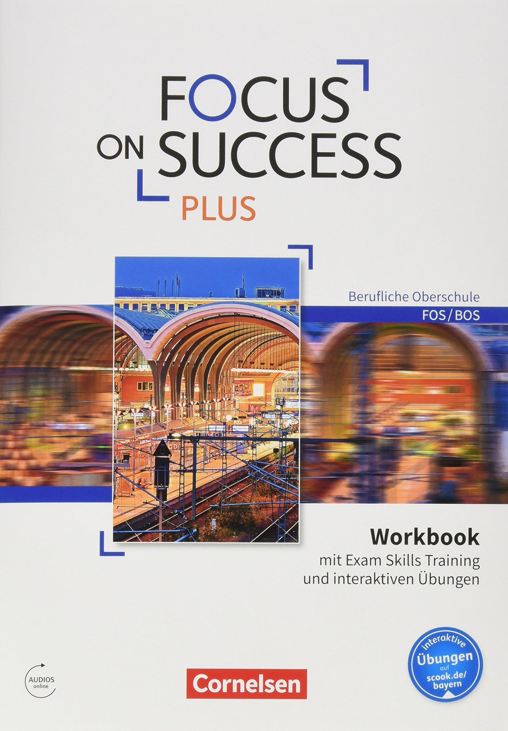 Focus on Success PLUS - Berufliche Oberschule: FOS/BOS: B1/B2: 11./12. Jahrgangsstufe - Workbook mit interaktiven Übungen auf scook.de: Mit Exam Skills Training und Answer Key