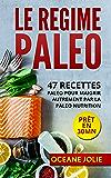 LE REGIME PALEO: 47 Recettes paleo pour maigrir autrement par la paléo nutrition (47 recettes pour etre en bonne santé t. 3)