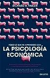 Todo lo que he aprendido con la psicología económica: El encuentro entre la economía y la psicología, y sus implicaciones para los individuos (Sin colección)