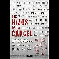 Los hijos de la cárcel: La reclusión infantil en los sistemas penitenciarios de México.