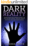 Dark Reality: Understanding And Guarding Against The True Nature Of People, Their Self Serving Intentions, And Their Hidden Agendas