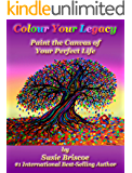 Colour Your Legacy: Paint the Canvas of  Your Perfect Life