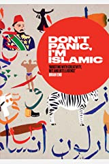 Don't Panic, I'm Islamic: Words and Pictures on How to Stop Worrying and Learn to Love the Alien Next Door Kindle Edition