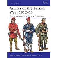 Armies of the Balkan Wars 1912–13: The priming charge for the Great War (Men-at-Arms Book 466)