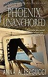 Phoenix Unanchored: Book Six in The Phoenix Decree Saga