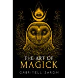 The Art of Magick: The Mystery of Deep Magick & Divine Rituals (The Sacred Mystery Book 3)