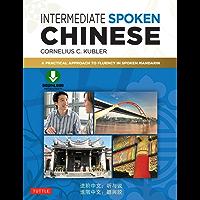 Intermediate Spoken Chinese: A Practical Approach to Fluency in Spoken Mandarin (Downloadable Audio Included)