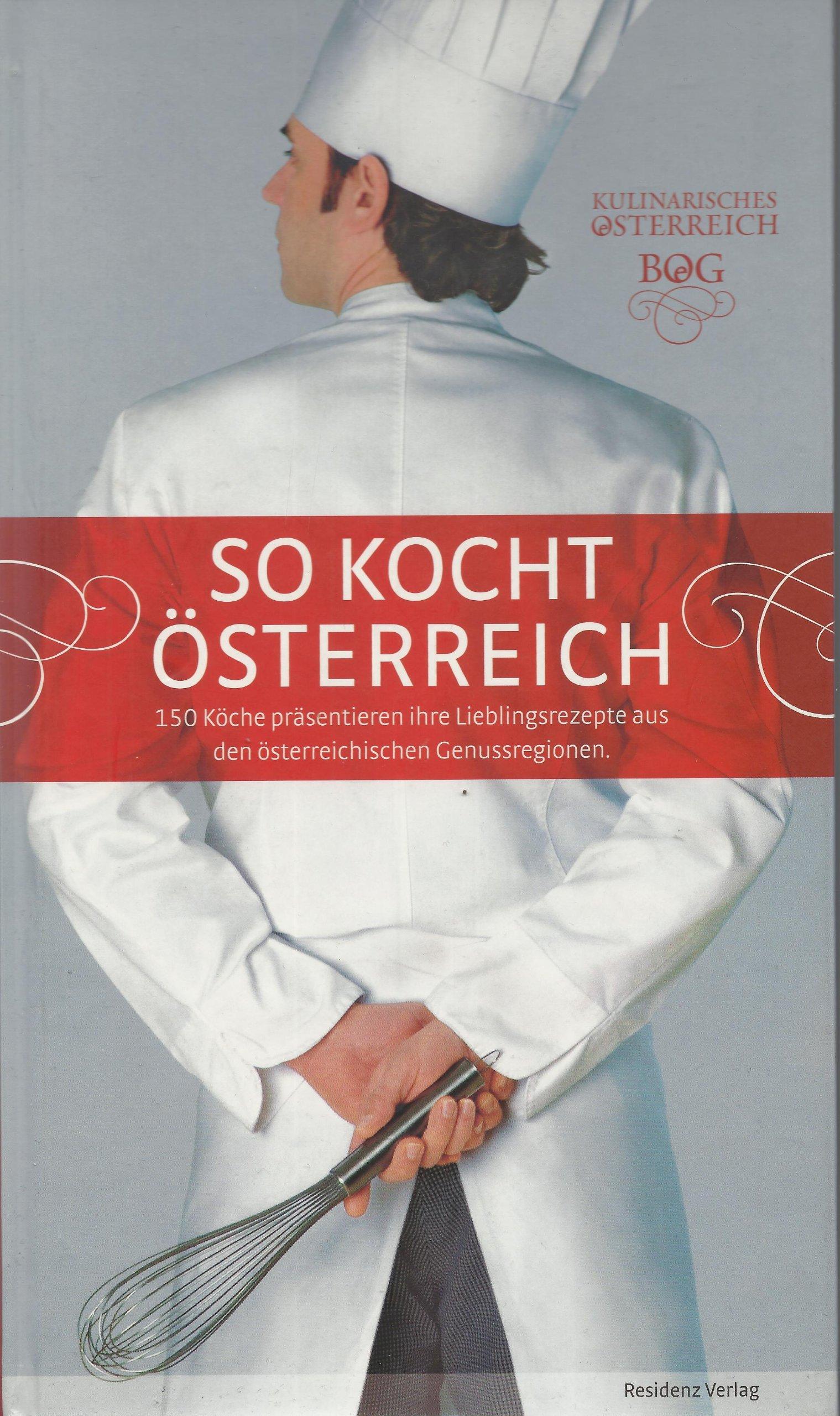 So kocht Österreich: 150 Köche präsentieren ihre Lieblingsrezepte aus den österreichischen Genussregionen