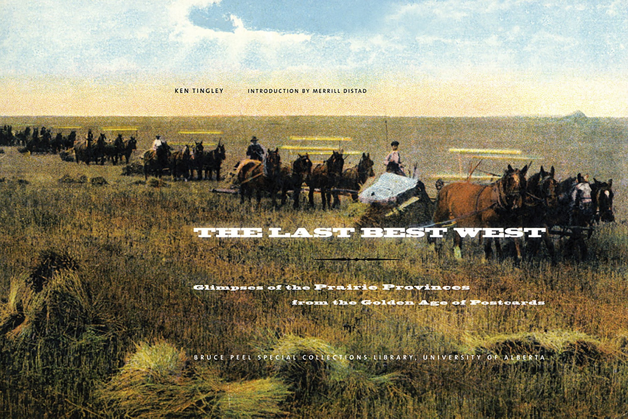 Download The Last Best West: Glimpses of the Prairie Provinces from the Golden Age of Postcards (Bruce Peel Special Collections) PDF