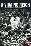 A Vida no Reich: Entre o entusiasmo e o medo, o dia a dia das famílias alemãs sob o domínio nazista (História Viva Livro 5)