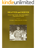 """DRAFTED and SERVED: Edward """"Skip"""" Swain - One Citizen Soldier's Experiences In Vietnam"""