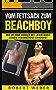 Vom Fettsack zum Beachboy: Wie Du ohne Hunger mit Leichtigkeit deinen Traumkörper erreichst (Abnehmen, Diät, Fettverbrennung, Schnell abnehmen, Stoffwechsel anregen, gesunde Ernährung)